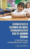 Leading Schools of Excellence and Equity : Closing Achievement Gaps Via Academic Optimism: E...
