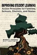 Improving Student Learning: Action Principles for Families, Classrooms, Schools, Districts, ...