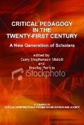 Critical Pedagogy in the Twenty-First Century : A New Generation of Scholars