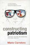 Constructing Patriotism: Teaching History and Memories in Global Worlds (Advances in Cultura...
