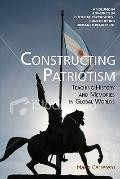 Constructing Patriotism : Teaching History and Memories in Global Worlds