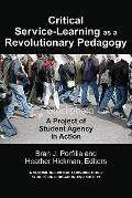 Critical Service-Learning As a Revolutionary Pedagogy : A Project of Student Agency in Action