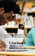 Brother Code : Manhood and Masculinity among African American Men in College