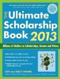 The Ultimate Scholarship Book 2013: Billions of Dollars in Scholarships, Grants and Prizes (...
