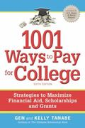 1001 Ways to Pay for College : Strategies to Maximize Financial Aid, Scholarships and Grants
