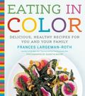 Eating in Color : A Rainbow of Healthy Recipes for You and Your Family