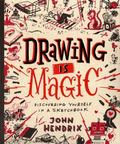 Drawing Is Magic : Discovering Yourself in a Sketchbook