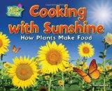 Cooking with Sunshine: How Plants Make Food (Plant-Ology)