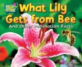 What Lily Gets from Bee: And Other Pollination Facts (Plant-Ology)