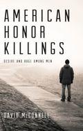 American Honor Killings : Desire and Rage among Men