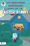 Preschool Professors Search for the Easter Bunny