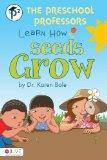 The Preschool Professors Learn How Seeds Grow (Preschool Professors (Quality))