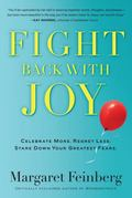 Fight Back with Joy : Celebrate More. Regret Less. Stare down Your Greatest Fears