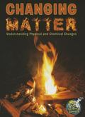 Changing Matter : Understanding Physical and Chemical Changes