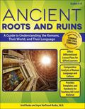 Ancient Roots and Ruins : A Guide to Understanding the Romans, Their World, and Their Language