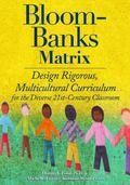 Bloom-Banks Matrix : Design Rigorous, Multicultural Curriculum for the Diverse 21st Century ...