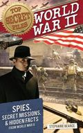 World War II : Spies, Secret Missions, and Hidden Facts from World War II
