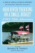 Ohio River Trekking on a Small Budget a 981-Mile Adventure : A True Appalachian Story: My Pe...