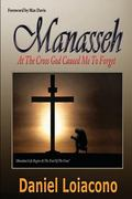 Manasseh : At the Cross God Caused Me to Forget