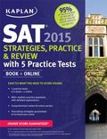 Kaplan SAT 2015 Strategies, Practice and Review with 4 Practice Tests : Book + Online