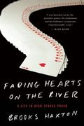 Fading Hearts on the River : A Life in High-Stakes Poker