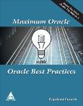 Maximum Oracle with Oracle Best Practices : Covers the Latest Oracle 11g Release 2