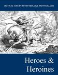 Critical Survey of Mythology and Folklore : Heroes and Heroines