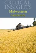 Critical Insights : Midwestern Literature