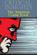 Critical Insights : The American Comic Book