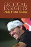 David Foster Wallace: Print Purchase Includes Free Online Access (Critical Insights)