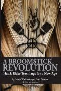 A Broomstick Revolution : Hawk Elder Teachings for a New Age