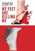 My Feet Are Killing Me! : Dr. Levine's Complete Foot Care Program