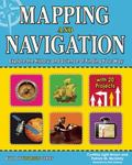 Mapping and Navigation : Explore the History and Science of Finding Your Way with 25 Projects
