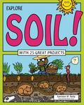 Explore Soil! : With 25 Great Projects