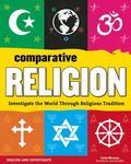 Comparative Religion : Investigate the World Through Religious Tradition