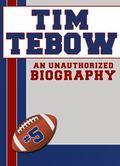 Tim Tebow : An Unauthorized Biography