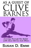 As a Guest of Clive Barnes : Journeys Through the Ballet with Clive Barnes and Others
