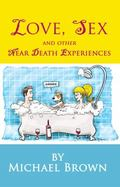 Love, Sex and Other near Death Experiences
