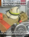 Situational Awareness in the Firefighting Field : How Changing Fire Service Culture Can Impr...