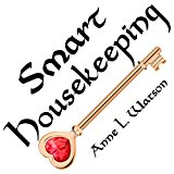 Smart Housekeeping: The No-Nonsense Guide to Decluttering, Organizing, and Cleaning Your Hom...