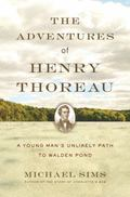 Adventures of Henry Thoreau : A Young Man's Unlikely Path to Walden Pond