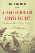 Feathered River Across the Sky : The Passenger Pigeon's Flight to Extinction