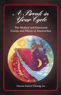 A Break in Your Cycle: The Medical and Emotional Causes and Effects of Amenorrhea