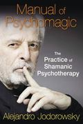 Manual of Psychomagic : The Practice of Shamanic Psychotherapy