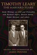 Timothy Leary: the Harvard Years : Early Writings on LSD and Psilocybin with Richard Alpert,...