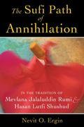 Sufi Path of Annihilation : In the Tradition of Mevlana Jalaluddin Rumi and Hasan Lutfi Shushud