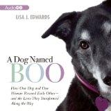 A Dog Named Boo: How One Dog and One Woman Rescued Each Other - and the Lives They Transform...