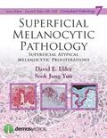 Superficial Melanocytic Pathology : Superficial Atypical Melanocytic Proliferations