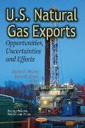 U. S. Natural Gas Exports : Opportunities, Uncertainties and Effects