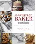 Everyday Baker : Essential Techniques and Recipes for Foolproof Baking